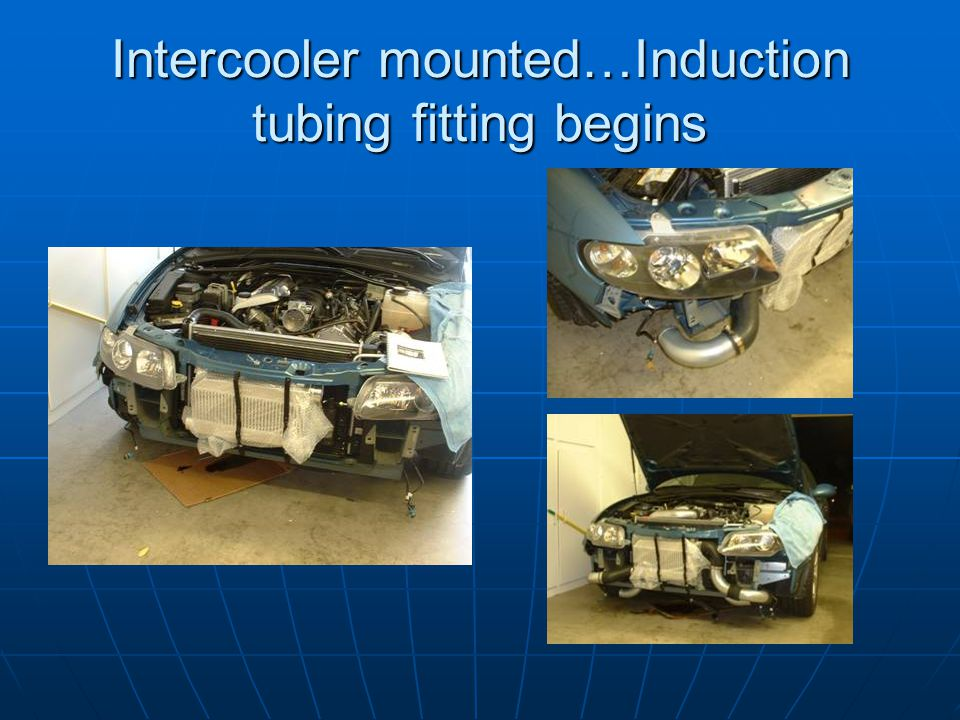 Intercooler mounted…Induction tubing fitting begins