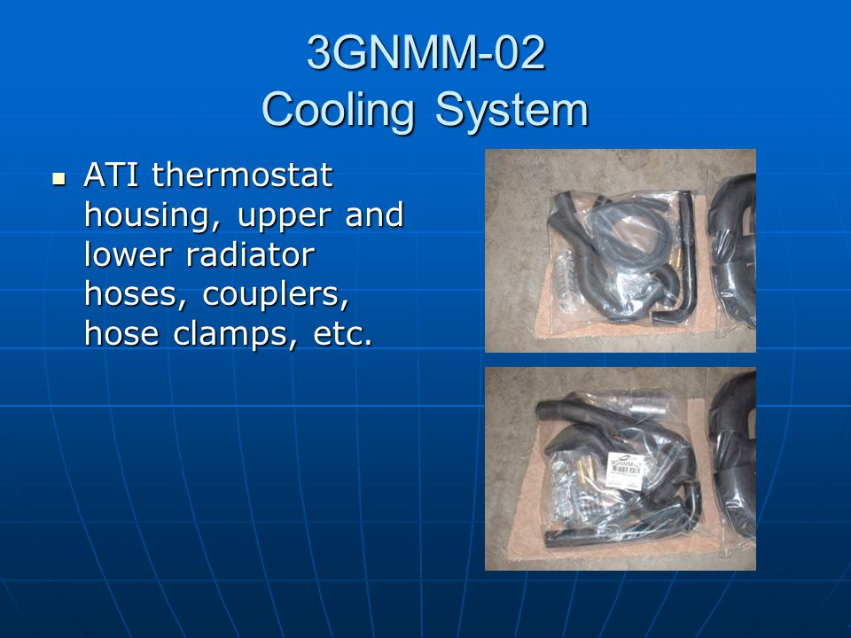 3GNMM-02 Cooling System ATI thermostat housing, upper and lower radiator hoses, couplers, hose clamps, etc.