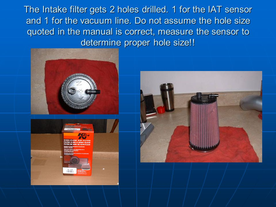 The Intake filter gets 2 holes drilled