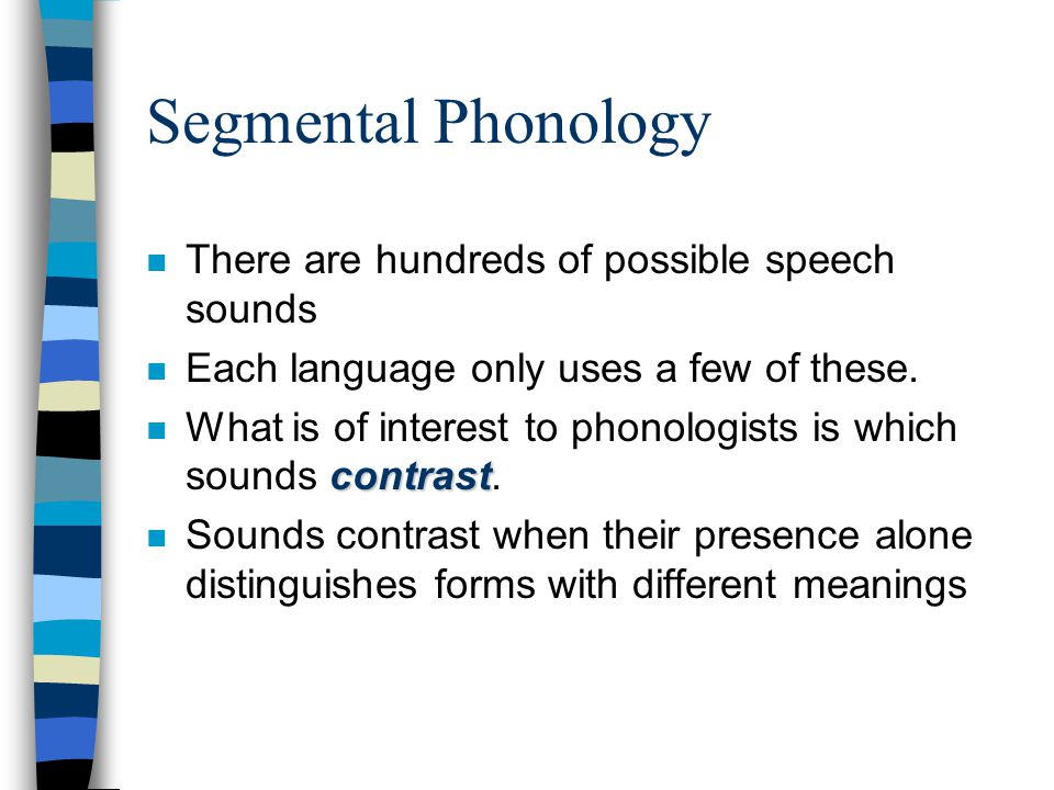 Segmental Phonology There are hundreds of possible speech sounds