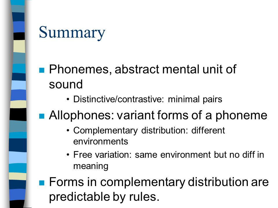 Summary Phonemes, abstract mental unit of sound