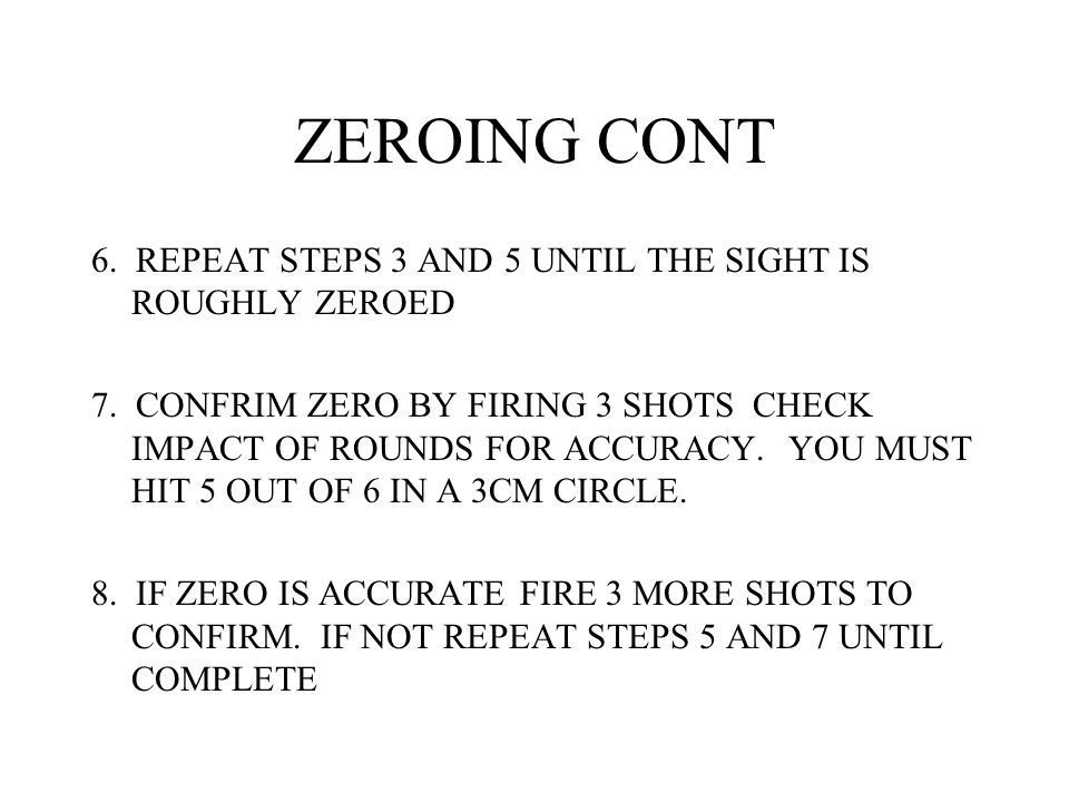 ZEROING CONT 6. REPEAT STEPS 3 AND 5 UNTIL THE SIGHT IS ROUGHLY ZEROED