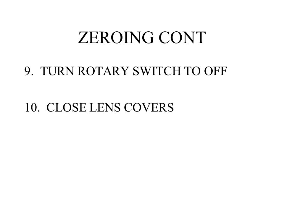 ZEROING CONT 9. TURN ROTARY SWITCH TO OFF 10. CLOSE LENS COVERS