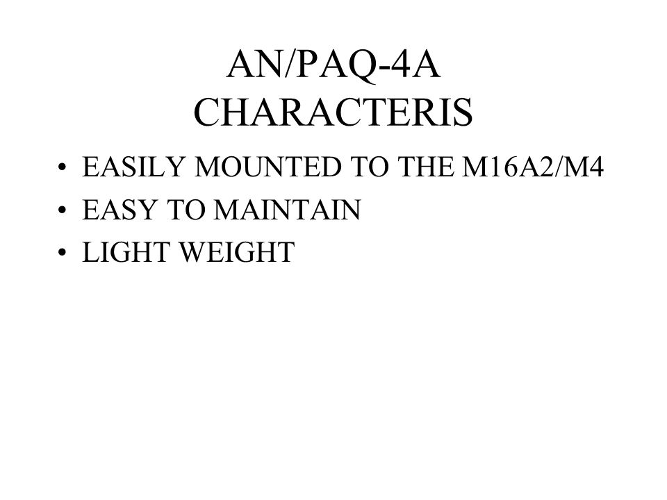 AN/PAQ-4A CHARACTERIS EASILY MOUNTED TO THE M16A2/M4 EASY TO MAINTAIN