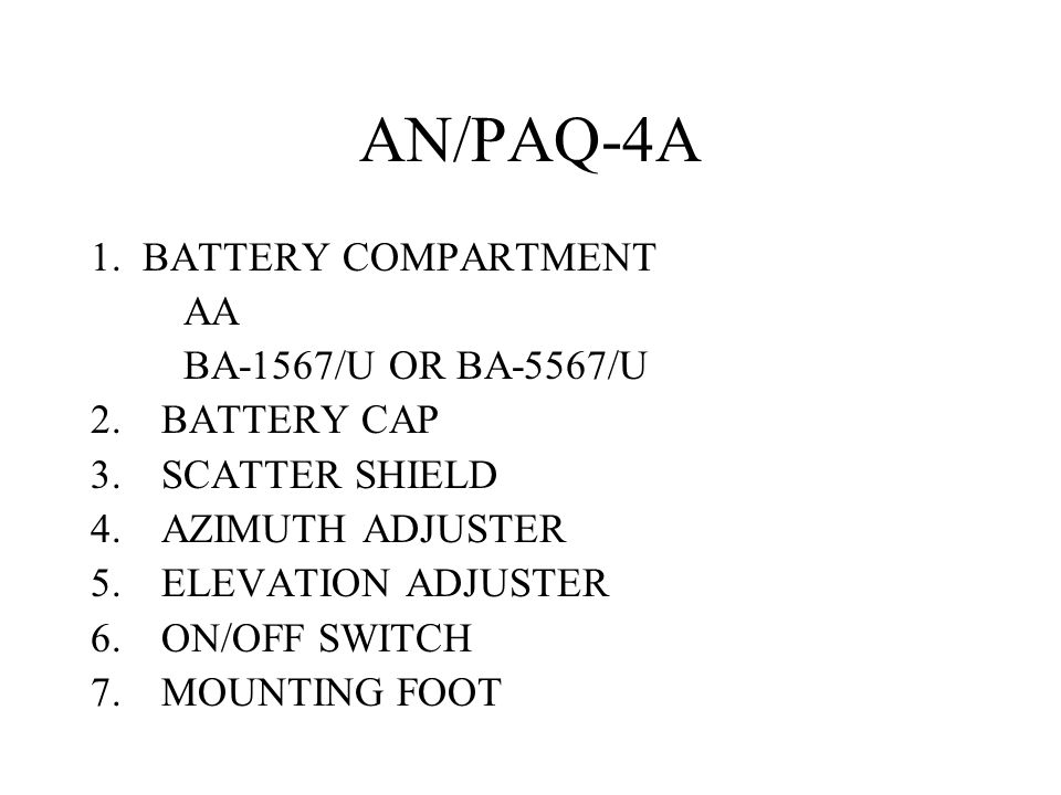 AN/PAQ-4A 1. BATTERY COMPARTMENT AA BA-1567/U OR BA-5567/U BATTERY CAP