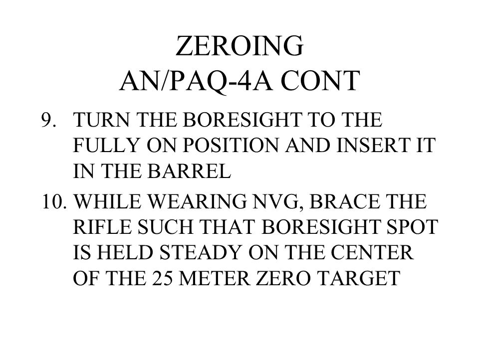 ZEROING AN/PAQ-4A CONT TURN THE BORESIGHT TO THE FULLY ON POSITION AND INSERT IT IN THE BARREL.