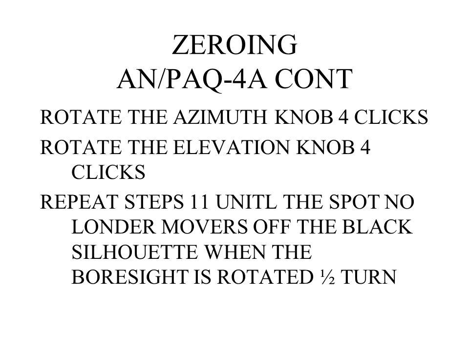 ZEROING AN/PAQ-4A CONT ROTATE THE AZIMUTH KNOB 4 CLICKS