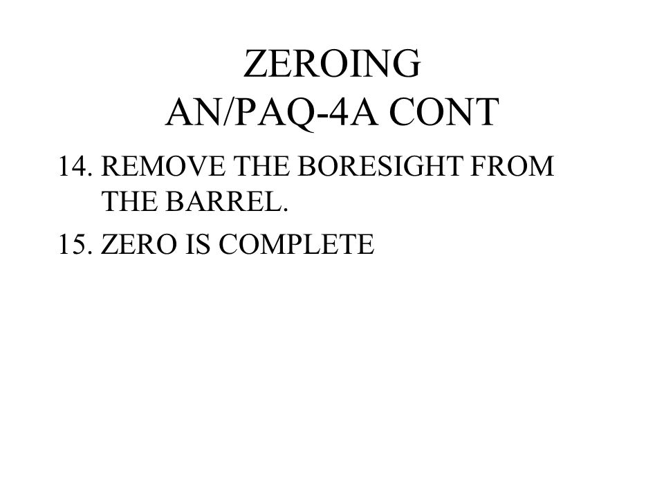 ZEROING AN/PAQ-4A CONT REMOVE THE BORESIGHT FROM THE BARREL.