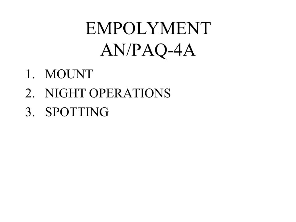 EMPOLYMENT AN/PAQ-4A MOUNT NIGHT OPERATIONS SPOTTING