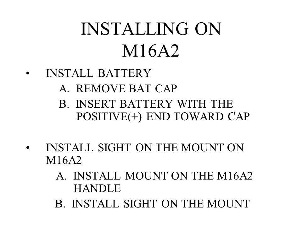 INSTALLING ON M16A2 INSTALL BATTERY A. REMOVE BAT CAP