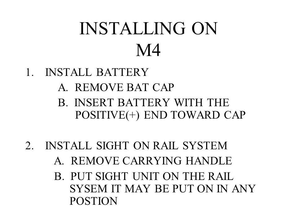 INSTALLING ON M4 INSTALL BATTERY A. REMOVE BAT CAP