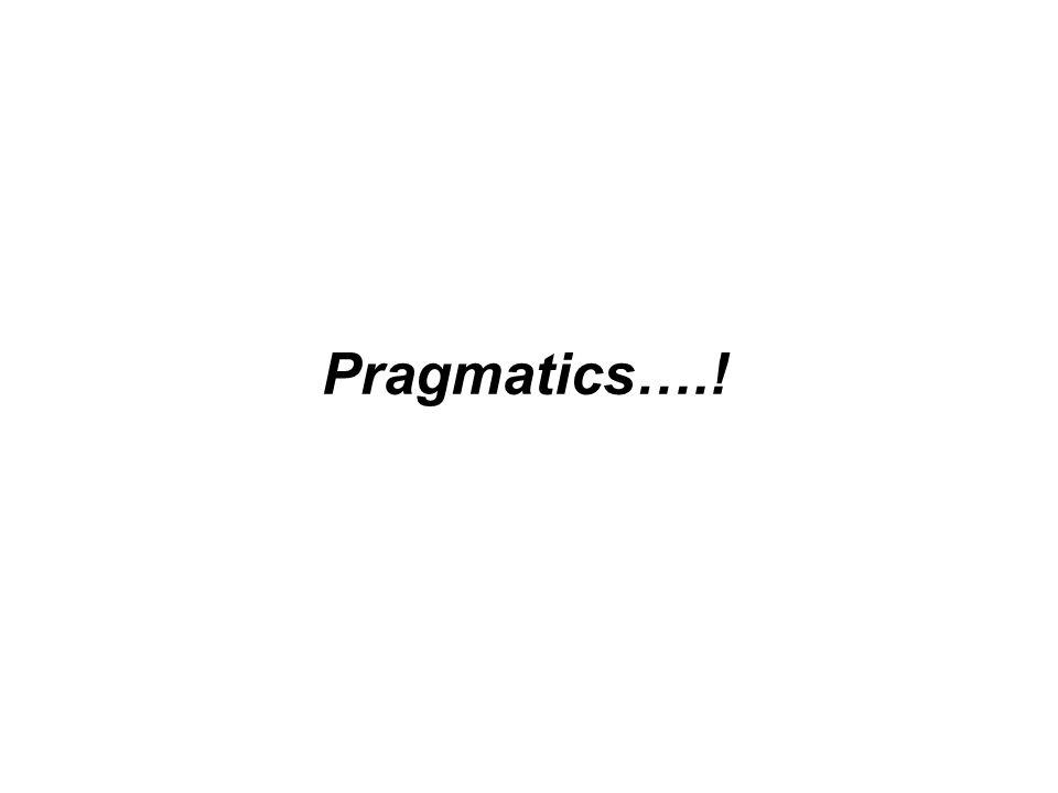 Pragmatics….!