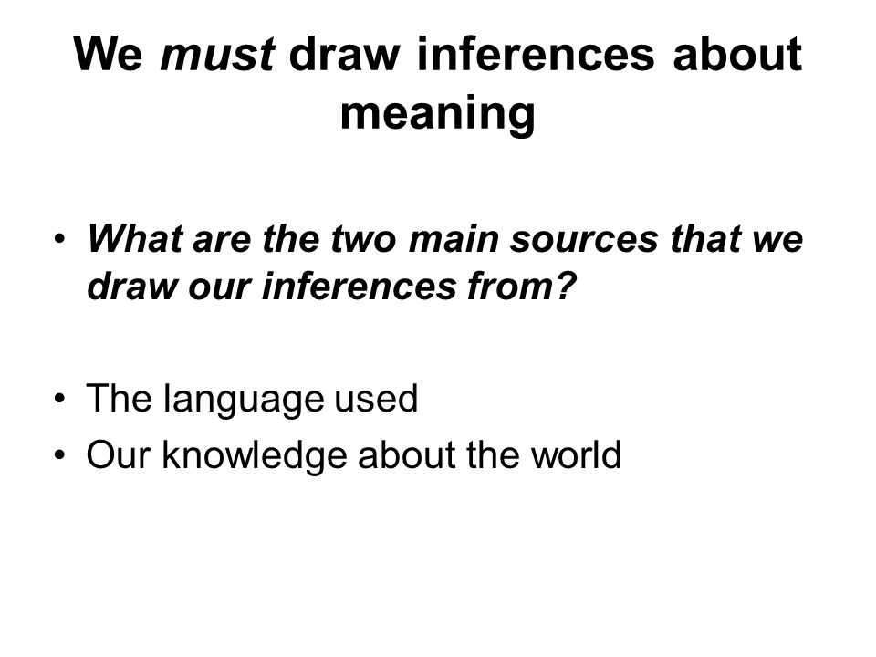 We must draw inferences about meaning