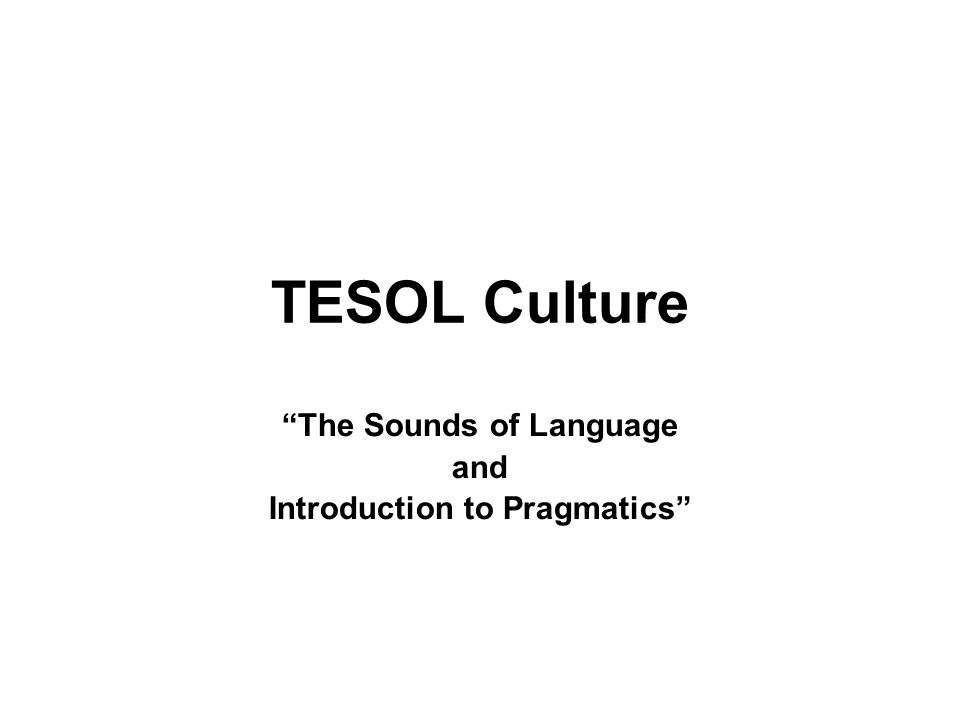 The Sounds of Language and Introduction to Pragmatics