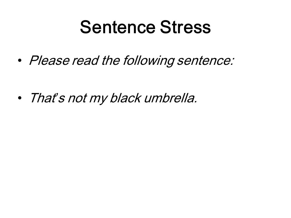 Sentence Stress Please read the following sentence: