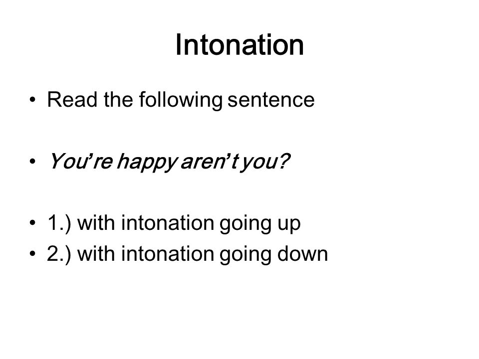Intonation Read the following sentence You're happy aren't you