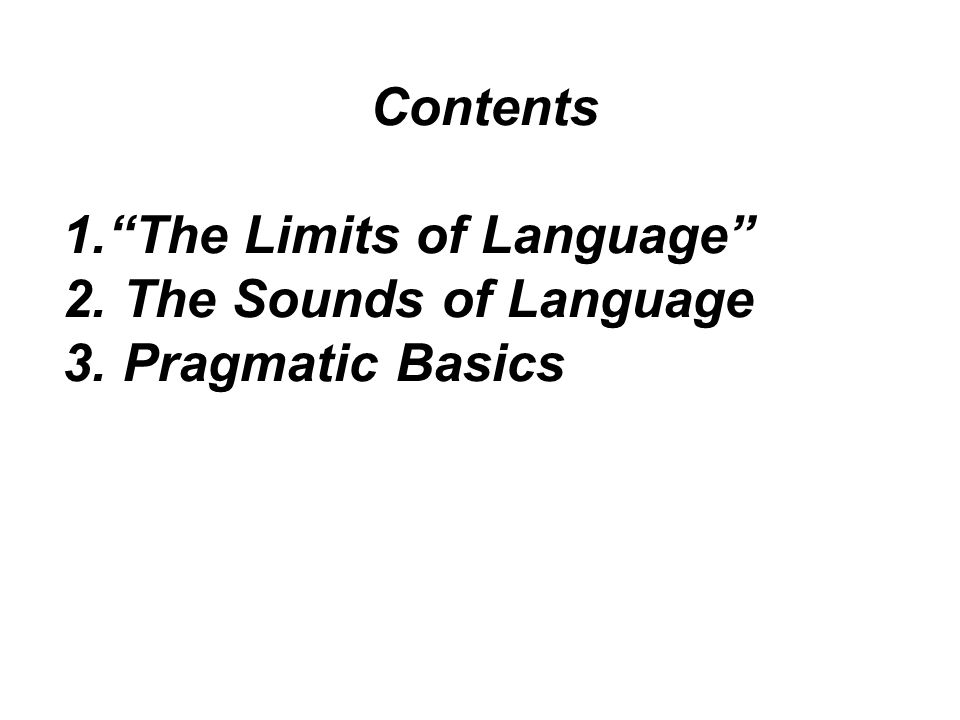 Contents The Limits of Language The Sounds of Language Pragmatic Basics