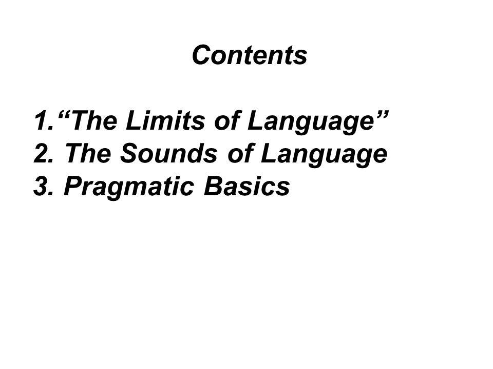 Contents The Limits of Language The Sounds of Language Pragmatic Basics