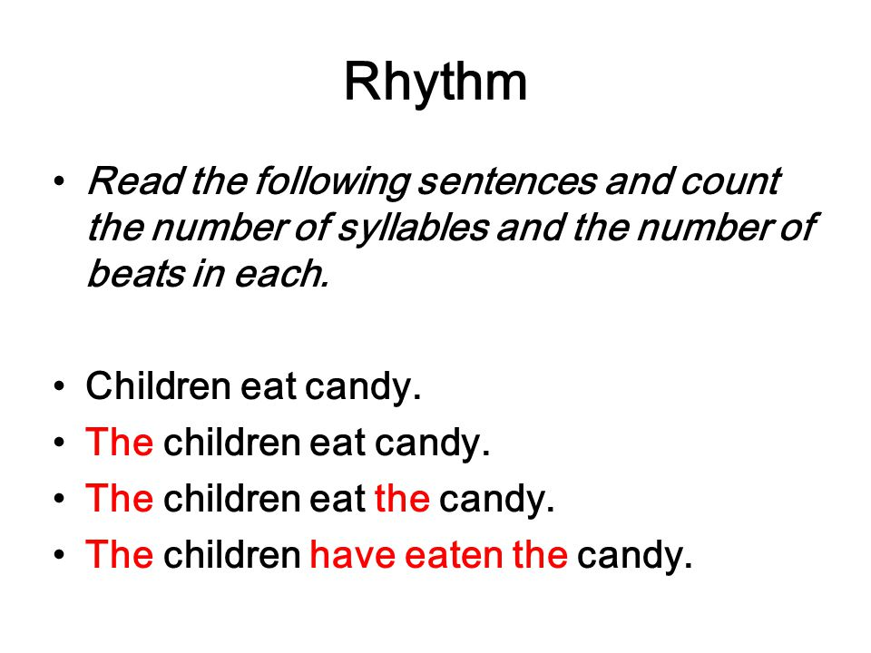 Rhythm Read the following sentences and count the number of syllables and the number of beats in each.
