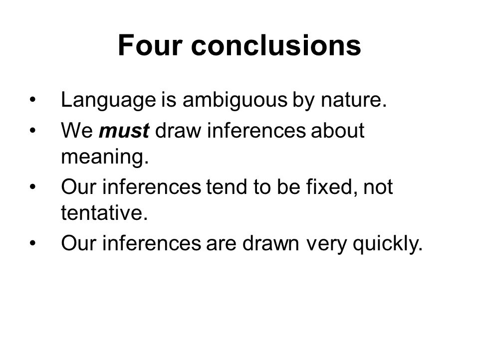 Four conclusions Language is ambiguous by nature.