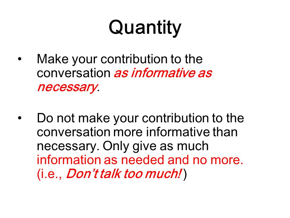 Quantity Make your contribution to the conversation as informative as necessary.