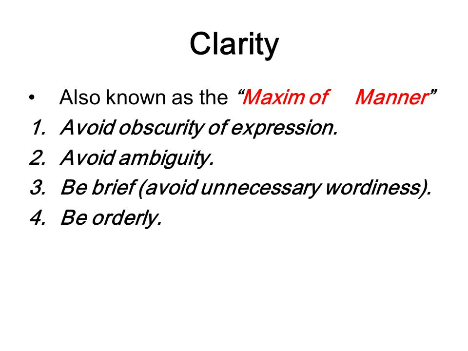 Clarity Also known as the Maxim of Manner