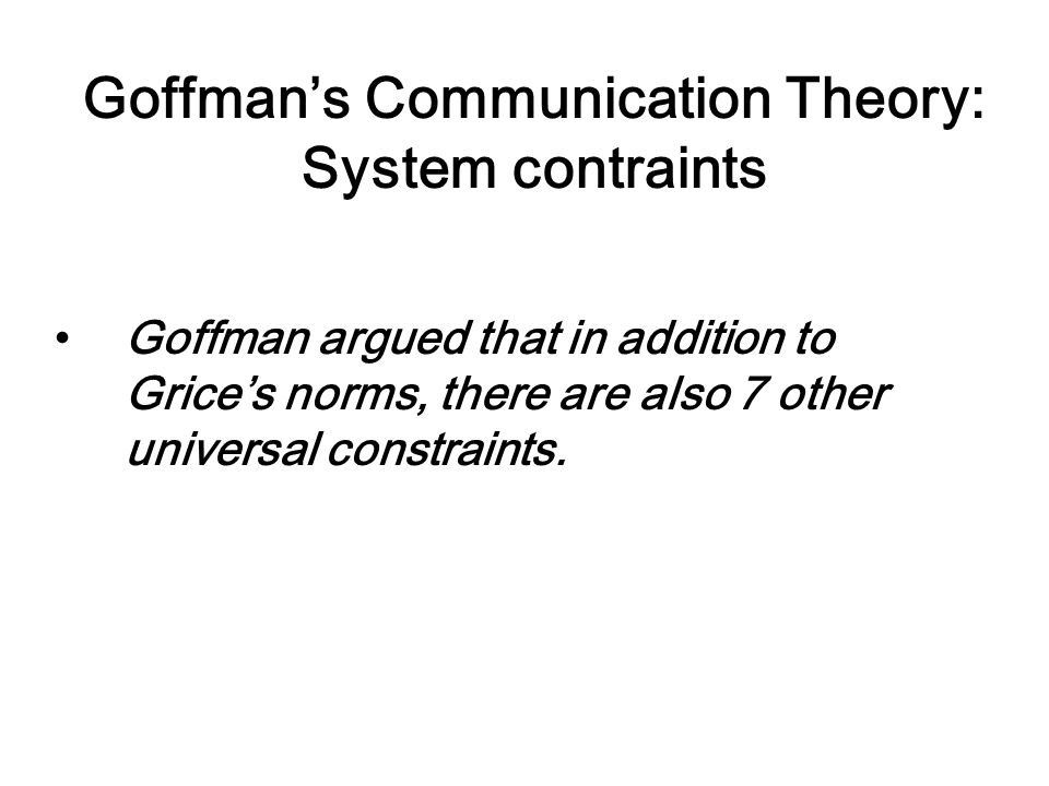 Goffman's Communication Theory: System contraints