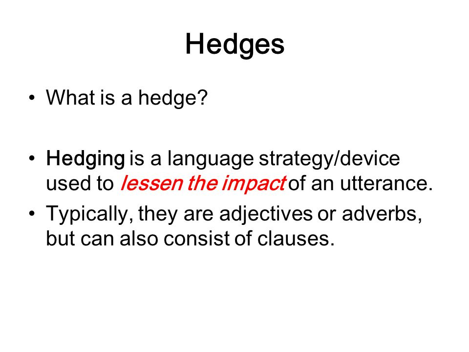 Hedges What is a hedge Hedging is a language strategy/device used to lessen the impact of an utterance.