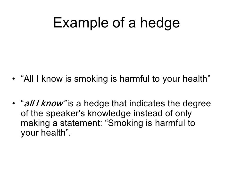 Example of a hedge All I know is smoking is harmful to your health
