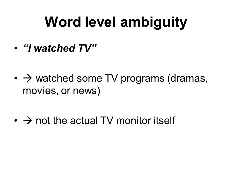 Word level ambiguity I watched TV