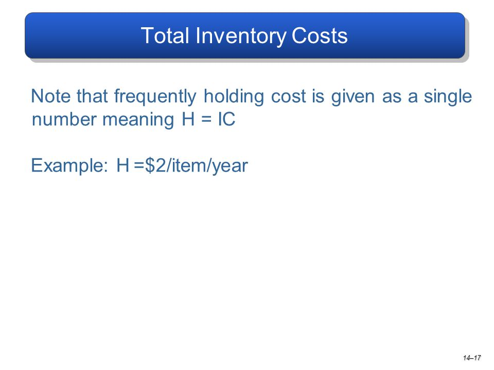 Total Inventory Costs Note that frequently holding cost is given as a single number meaning H = IC.