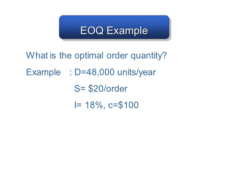 EOQ Example What is the optimal order quantity