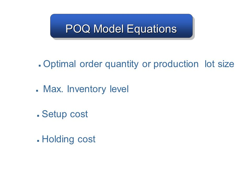 POQ Model Equations ■ Optimal order quantity or production lot size
