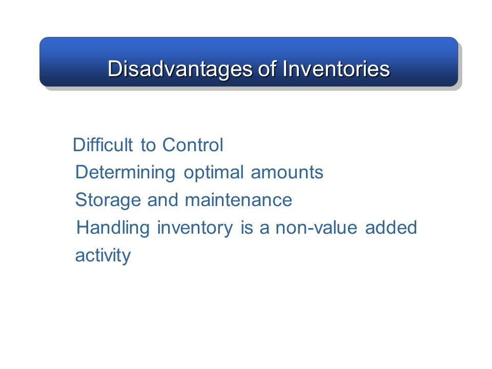 Disadvantages of Inventories
