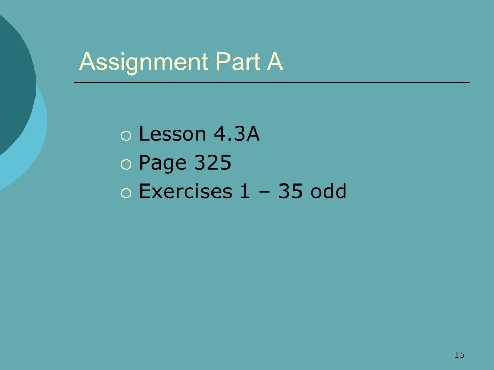 Assignment Part A Lesson 4.3A Page 325 Exercises 1 – 35 odd