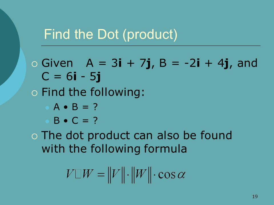 Find the Dot (product) Given A = 3i + 7j, B = -2i + 4j, and C = 6i - 5j. Find the following: A • B =