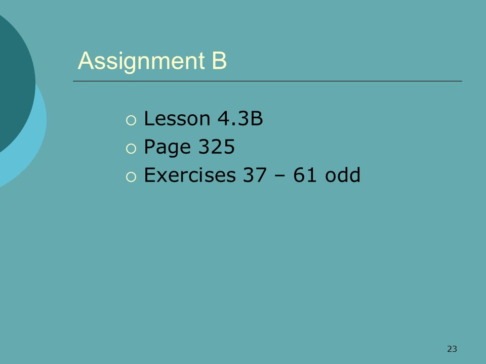 Assignment B Lesson 4.3B Page 325 Exercises 37 – 61 odd