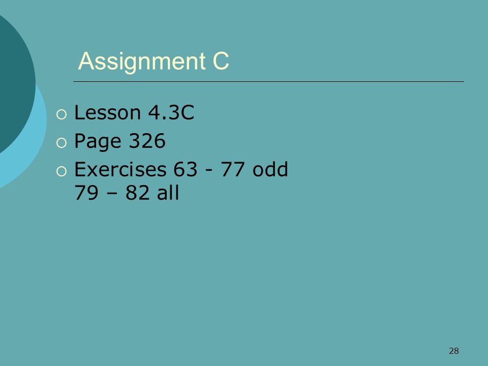 Assignment C Lesson 4.3C Page 326 Exercises 63 - 77 odd 79 – 82 all