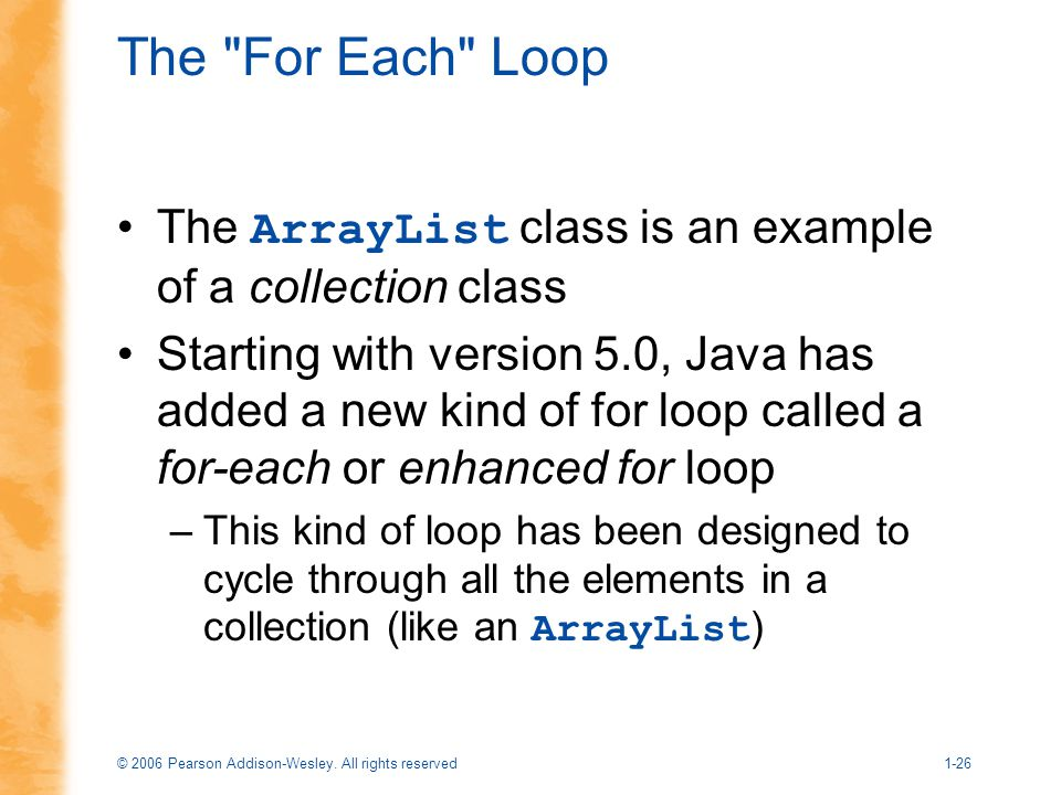 The For Each Loop The ArrayList class is an example of a collection class.