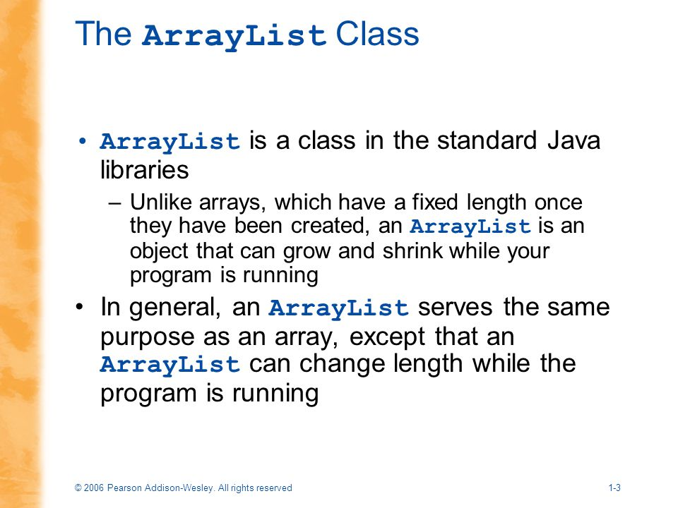The ArrayList Class ArrayList is a class in the standard Java libraries.