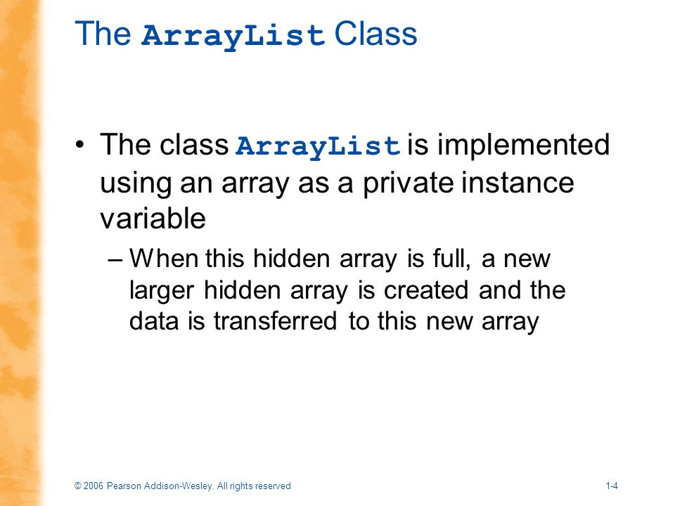 The ArrayList Class The class ArrayList is implemented using an array as a private instance variable.