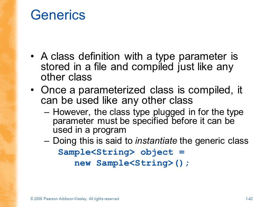 Generics A class definition with a type parameter is stored in a file and compiled just like any other class.