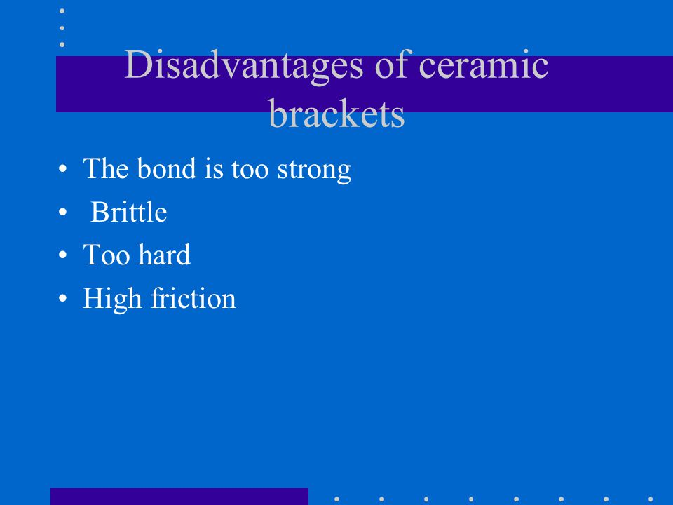 Disadvantages of ceramic brackets