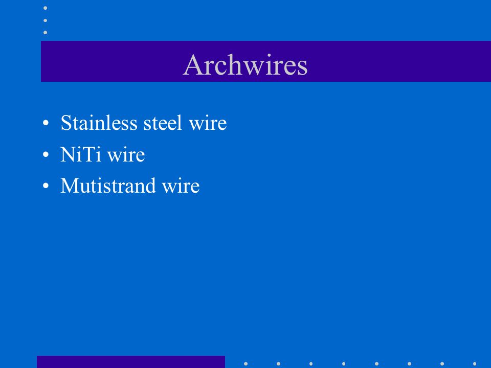 Archwires Stainless steel wire NiTi wire Mutistrand wire
