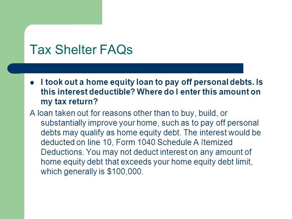 Tax Shelter FAQs I took out a home equity loan to pay off personal debts. Is this interest deductible Where do I enter this amount on my tax return