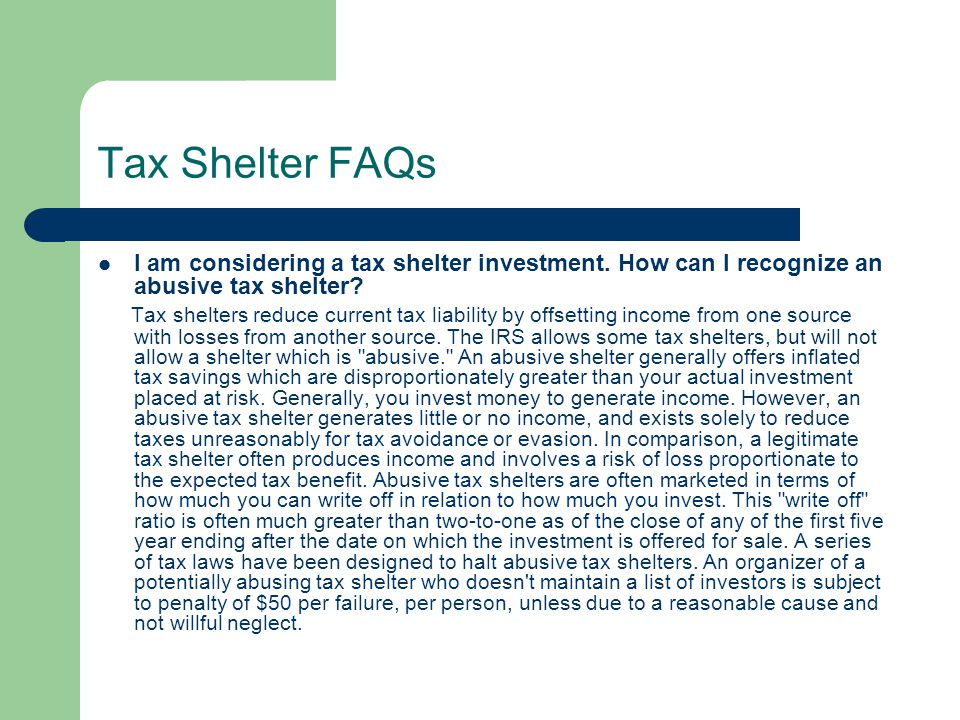 Tax Shelter FAQs I am considering a tax shelter investment. How can I recognize an abusive tax shelter
