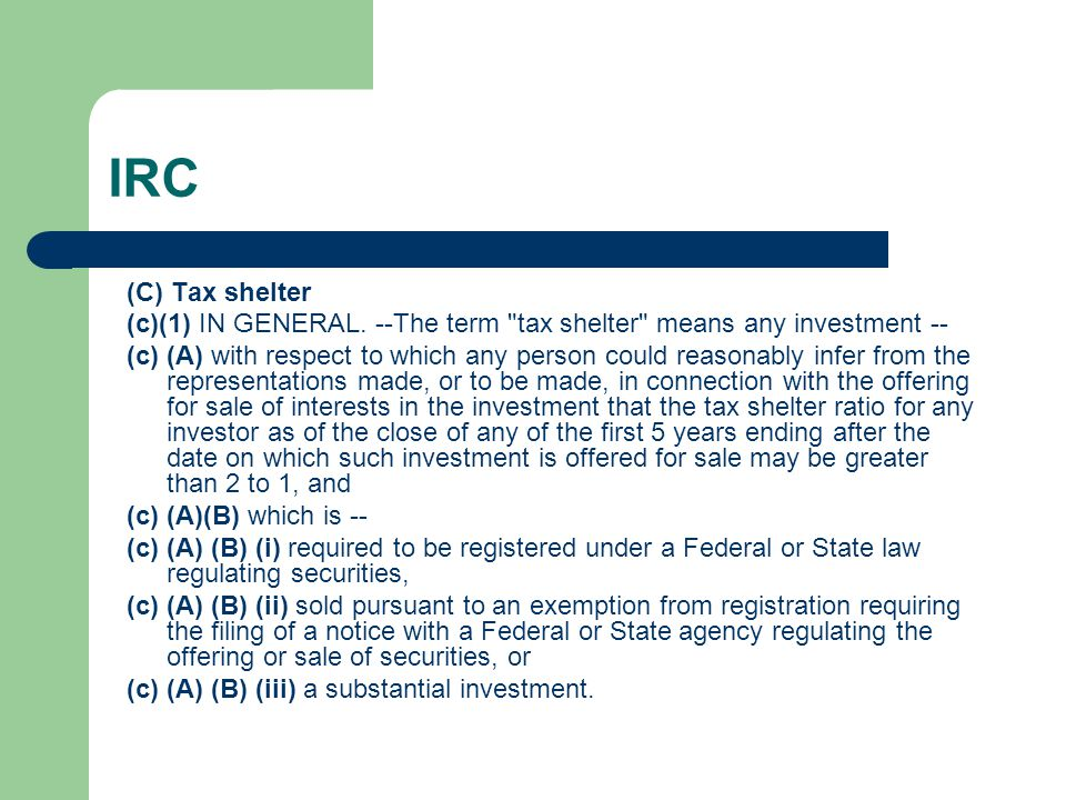 IRC (C) Tax shelter. (c)(1) IN GENERAL. --The term tax shelter means any investment --