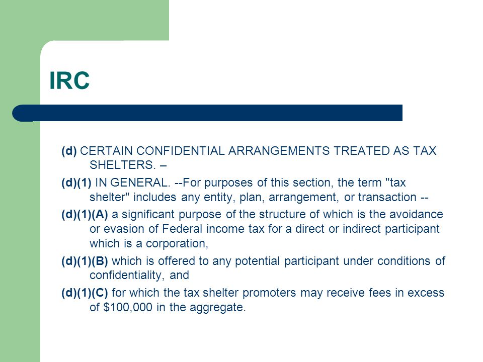 IRC (d) CERTAIN CONFIDENTIAL ARRANGEMENTS TREATED AS TAX SHELTERS. –