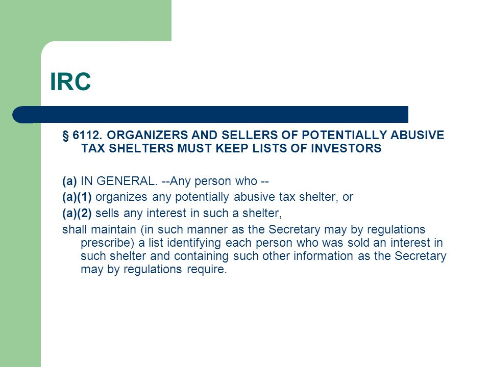 IRC § 6112. ORGANIZERS AND SELLERS OF POTENTIALLY ABUSIVE TAX SHELTERS MUST KEEP LISTS OF INVESTORS.