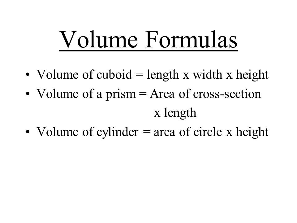 Volume Formulas Volume of cuboid = length x width x height